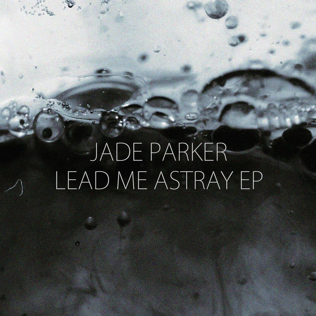 Jade Parker Lead Me Astray