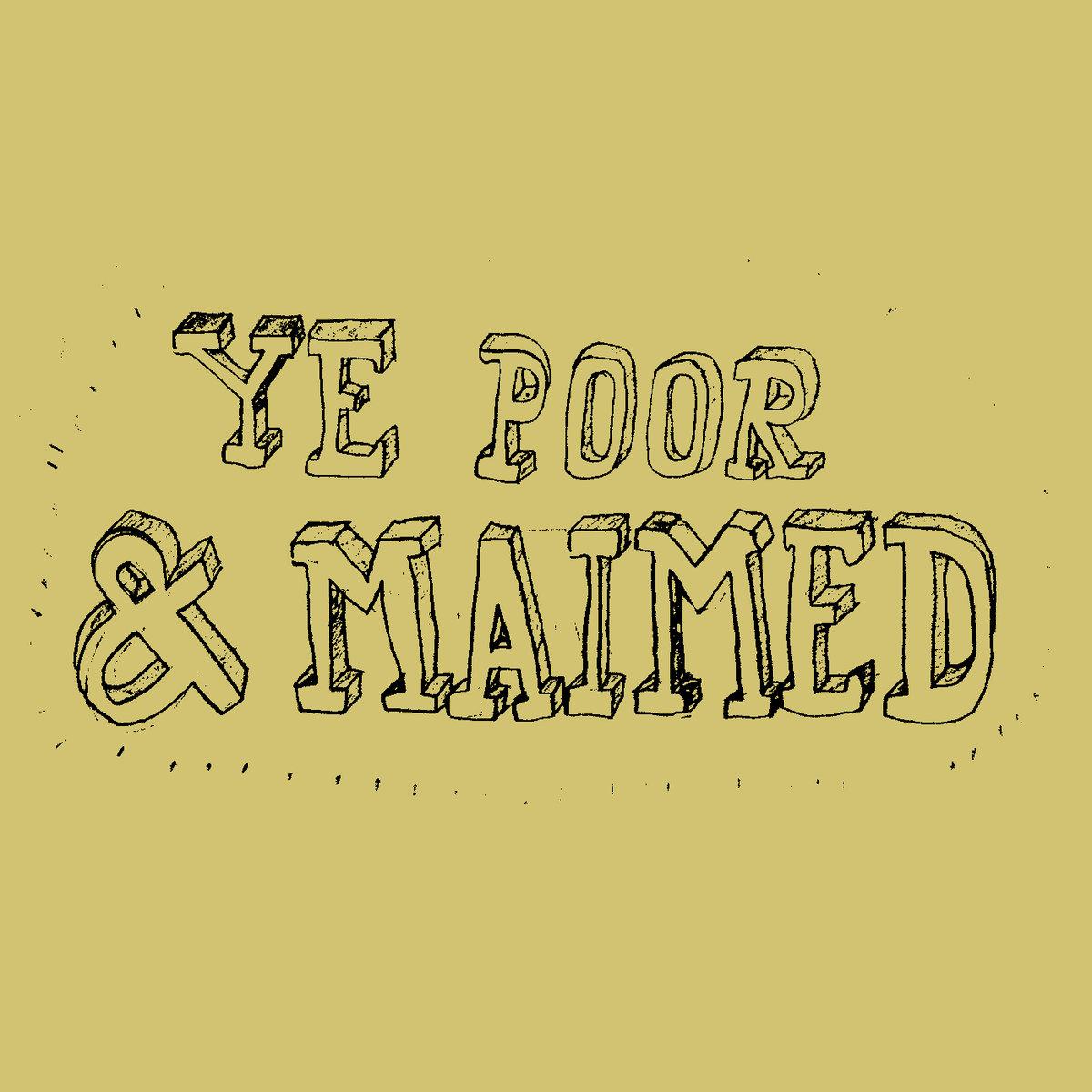 Ye Poor & Maimed